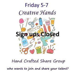 Friday 5-7 Sign Up Creative Hands Share Group